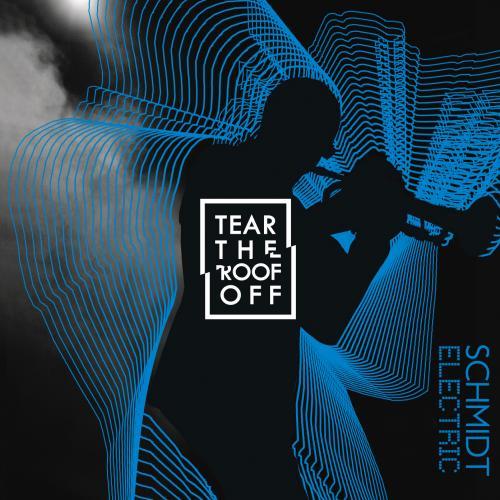 Okładka Płyty Schmidt Electric - Tear The Roof Off