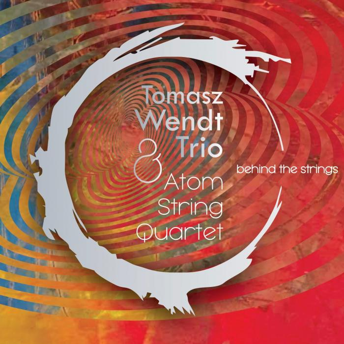 Tomasz Wendt Trio & Atom String Quartet - Behind the Strings