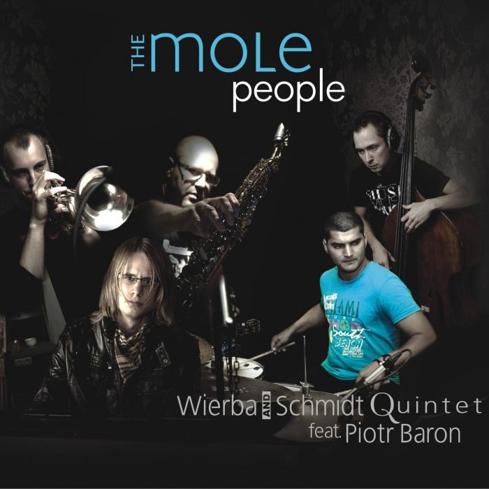 Wierba & Schmidt Quintet - The Mole People